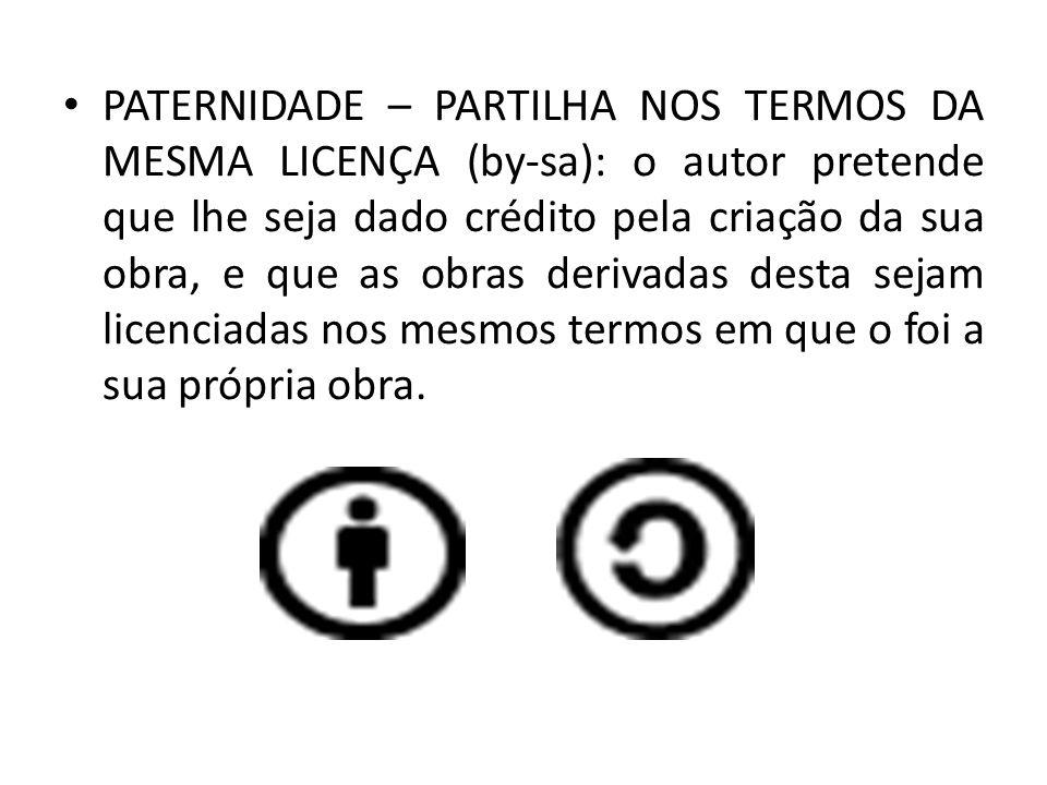 PATERNIDADE – PARTILHA NOS TERMOS DA MESMA LICENÇA (by-sa): o autor pretende que lhe seja dado crédito pela criação da sua obra, e que as obras deriva