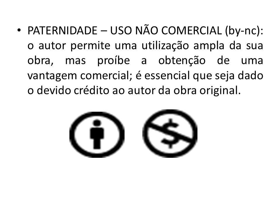 PATERNIDADE – USO NÃO COMERCIAL (by-nc): o autor permite uma utilização ampla da sua obra, mas proíbe a obtenção de uma vantagem comercial; é essencia