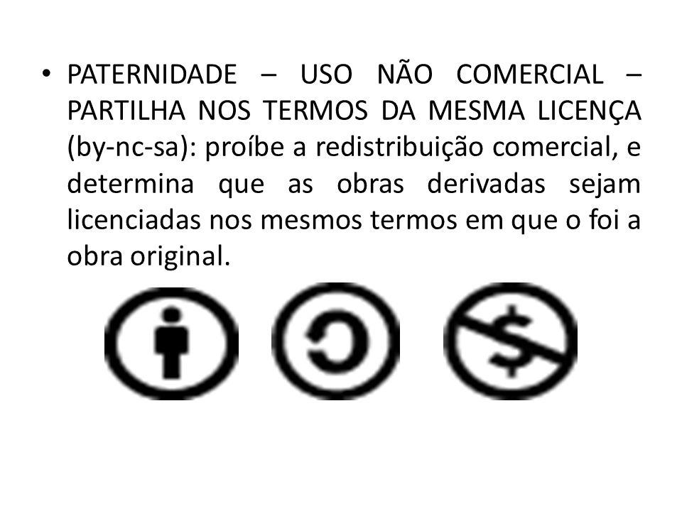 PATERNIDADE – USO NÃO COMERCIAL – PARTILHA NOS TERMOS DA MESMA LICENÇA (by-nc-sa): proíbe a redistribuição comercial, e determina que as obras derivad