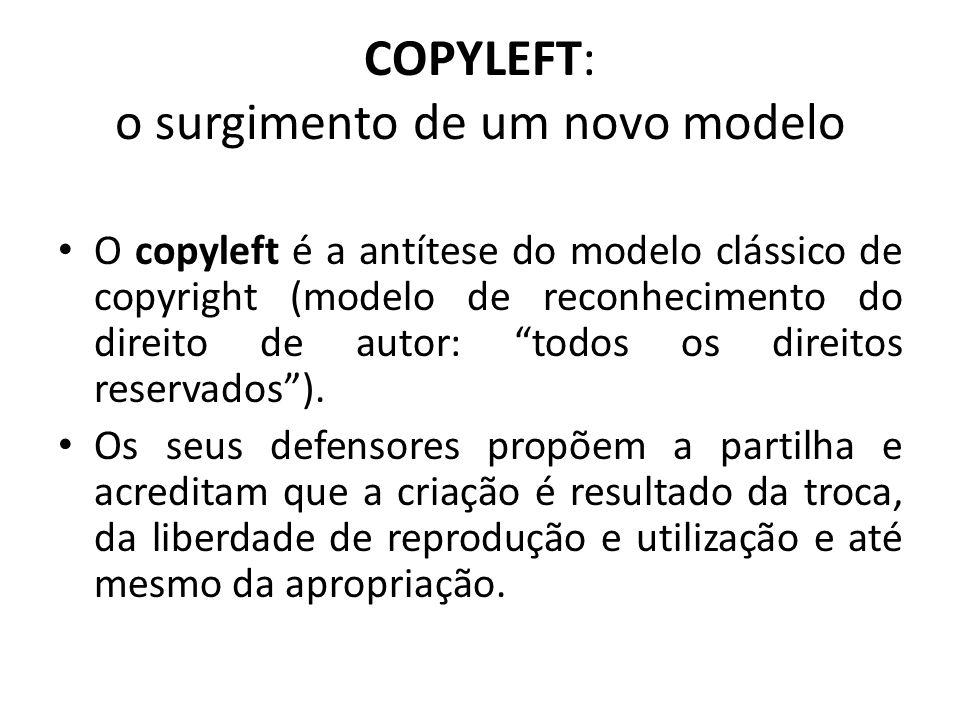 COPYLEFT: o surgimento de um novo modelo O copyleft é a antítese do modelo clássico de copyright (modelo de reconhecimento do direito de autor: todos