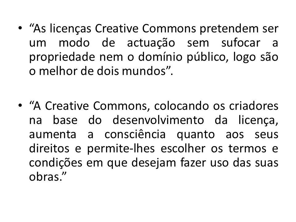 As licenças Creative Commons pretendem ser um modo de actuação sem sufocar a propriedade nem o domínio público, logo são o melhor de dois mundos. A Cr