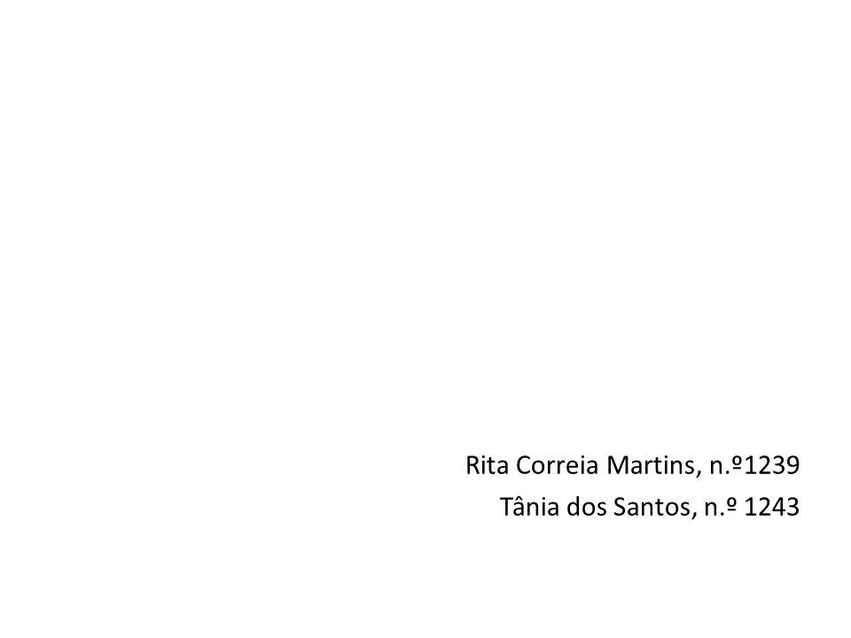 Rita Correia Martins, n.º1239 Tânia dos Santos, n.º 1243