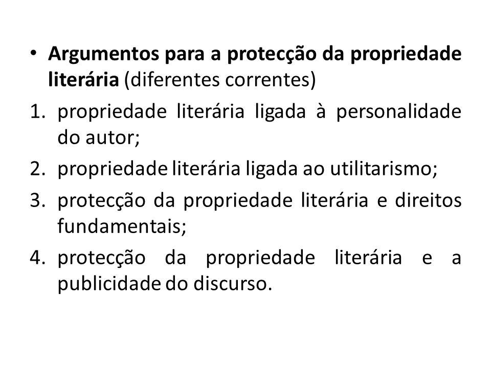 Argumentos para a protecção da propriedade literária (diferentes correntes) 1.propriedade literária ligada à personalidade do autor; 2.propriedade lit