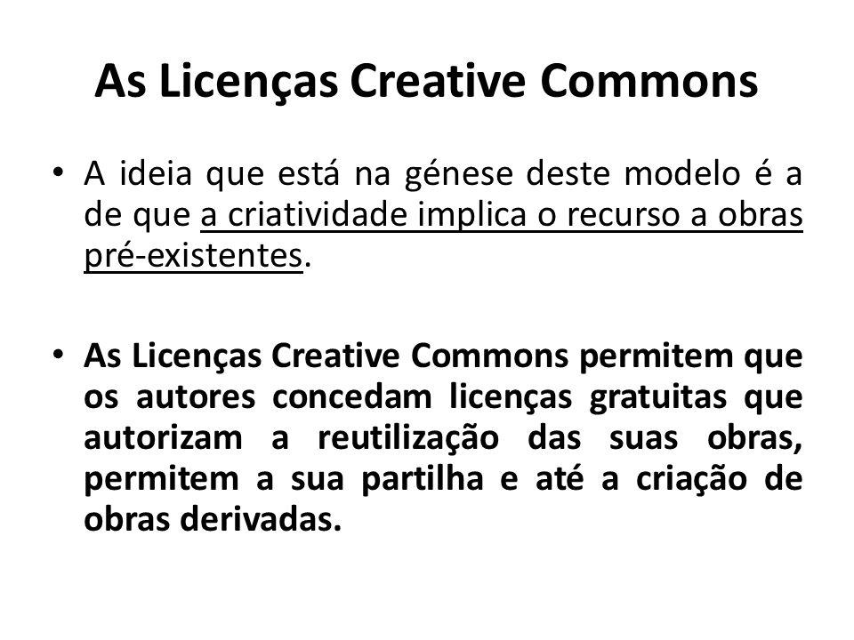As Licenças Creative Commons A ideia que está na génese deste modelo é a de que a criatividade implica o recurso a obras pré-existentes. As Licenças C