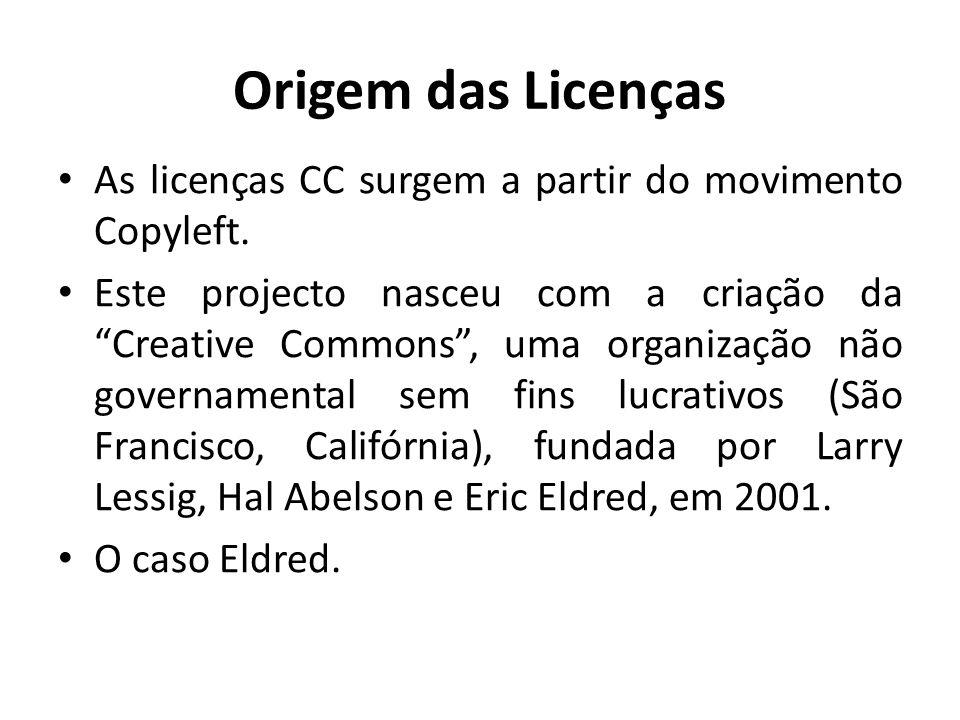 Origem das Licenças As licenças CC surgem a partir do movimento Copyleft. Este projecto nasceu com a criação da Creative Commons, uma organização não