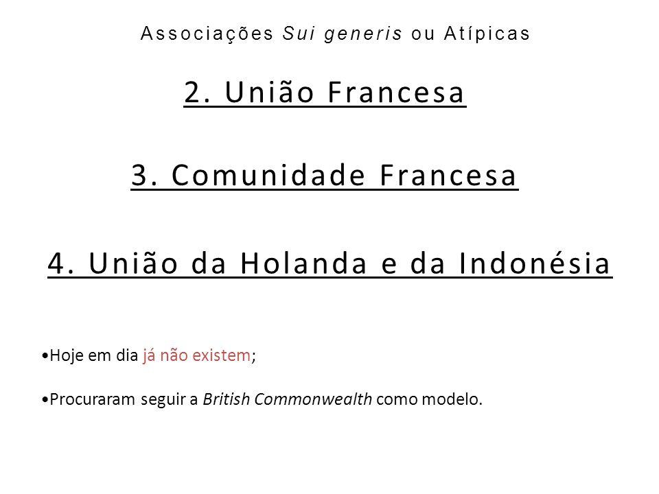 2. União Francesa Associações Sui generis ou Atípicas Hoje em dia já não existem; Procuraram seguir a British Commonwealth como modelo. 3. Comunidade