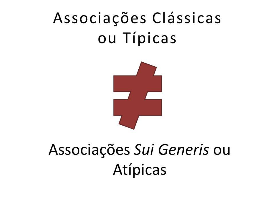 Associações Clássicas ou Típicas Associações Sui Generis ou Atípicas
