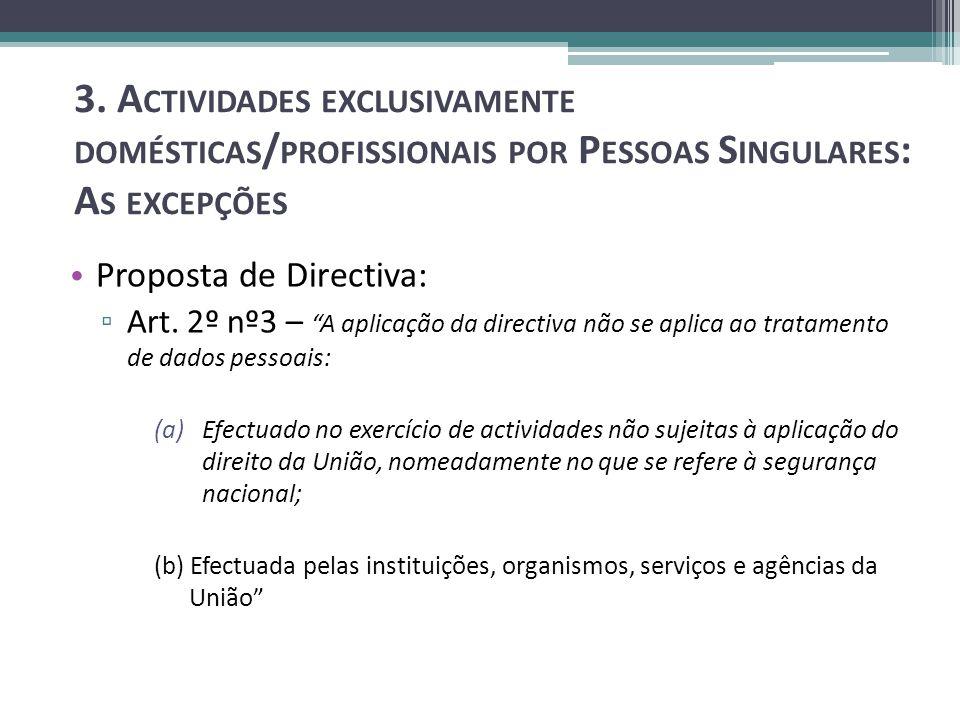 3. A CTIVIDADES EXCLUSIVAMENTE DOMÉSTICAS / PROFISSIONAIS POR P ESSOAS S INGULARES : A S EXCEPÇÕES Proposta de Directiva: Art. 2º nº3 – A aplicação da