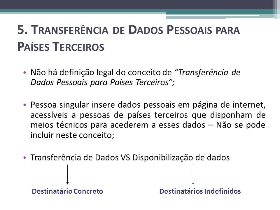5. T RANSFERÊNCIA DE D ADOS P ESSOAIS PARA P AÍSES T ERCEIROS Não há definição legal do conceito de Transferência de Dados Pessoais para Países Tercei