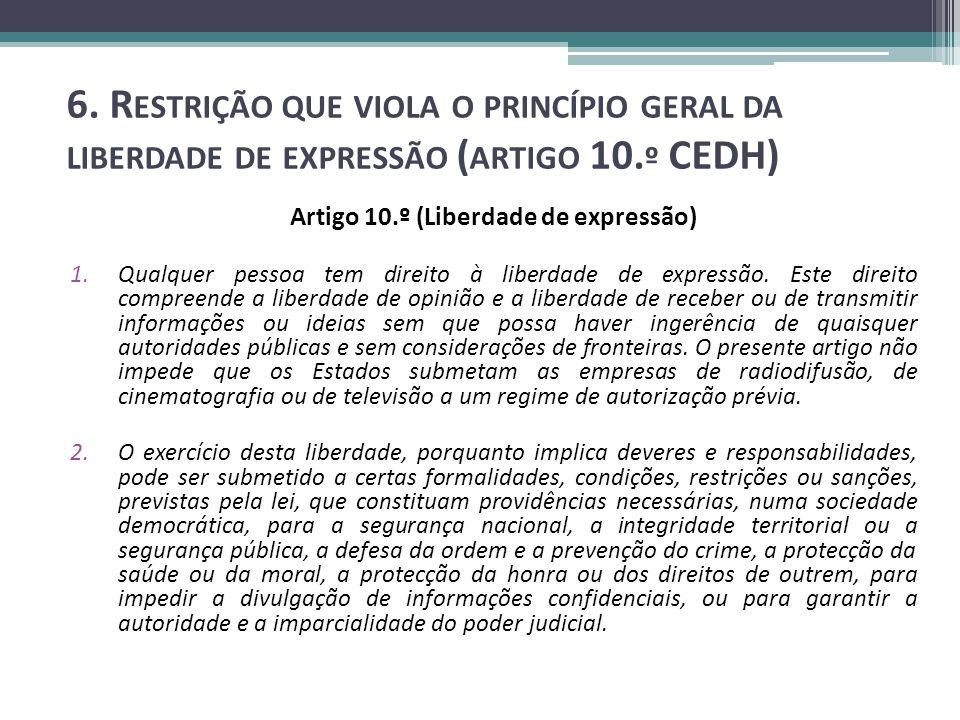 6. R ESTRIÇÃO QUE VIOLA O PRINCÍPIO GERAL DA LIBERDADE DE EXPRESSÃO ( ARTIGO 10.