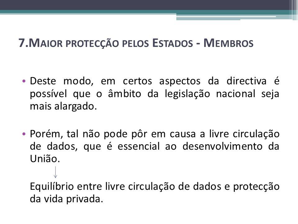 7.M AIOR PROTECÇÃO PELOS E STADOS - M EMBROS Deste modo, em certos aspectos da directiva é possível que o âmbito da legislação nacional seja mais alargado.