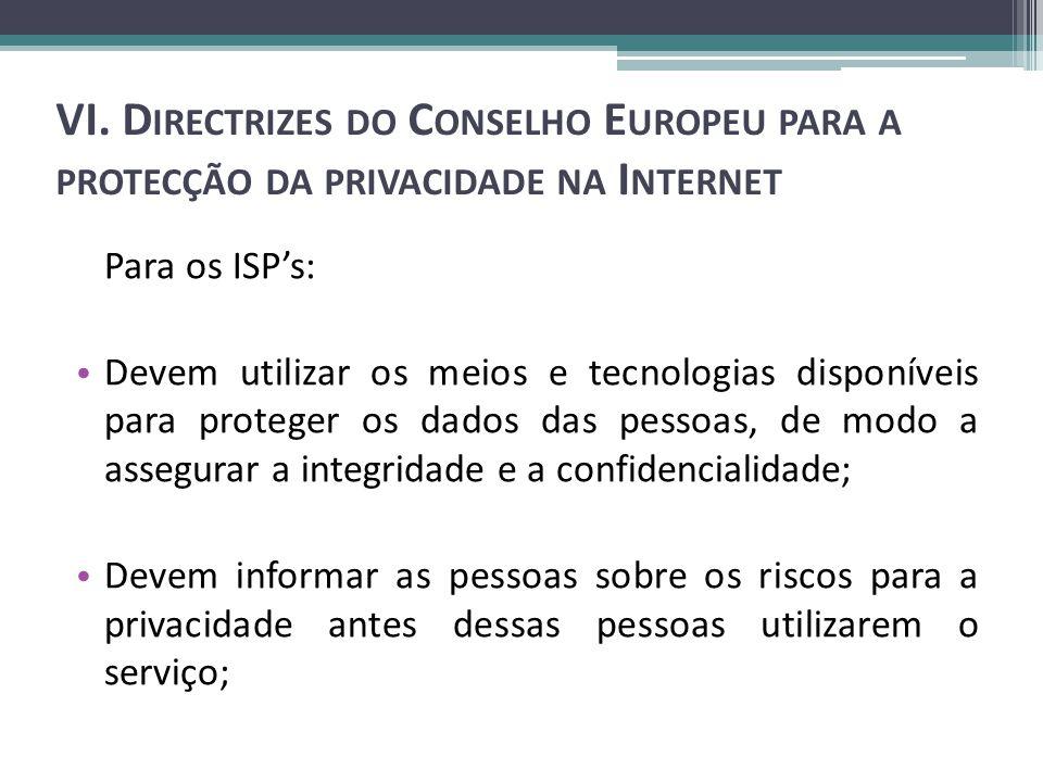 VI. D IRECTRIZES DO C ONSELHO E UROPEU PARA A PROTECÇÃO DA PRIVACIDADE NA I NTERNET Para os ISPs: Devem utilizar os meios e tecnologias disponíveis pa