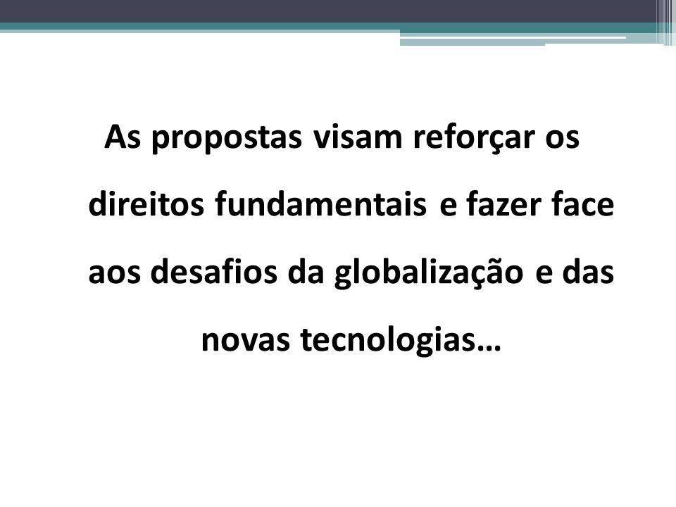 As propostas visam reforçar os direitos fundamentais e fazer face aos desafios da globalização e das novas tecnologias…