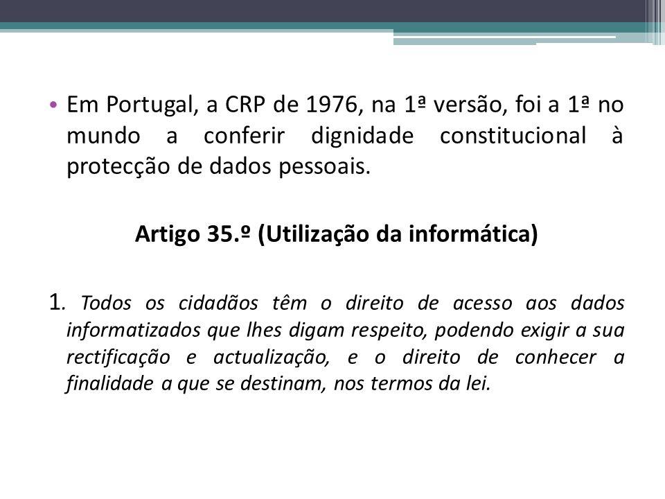 Em Portugal, a CRP de 1976, na 1ª versão, foi a 1ª no mundo a conferir dignidade constitucional à protecção de dados pessoais.