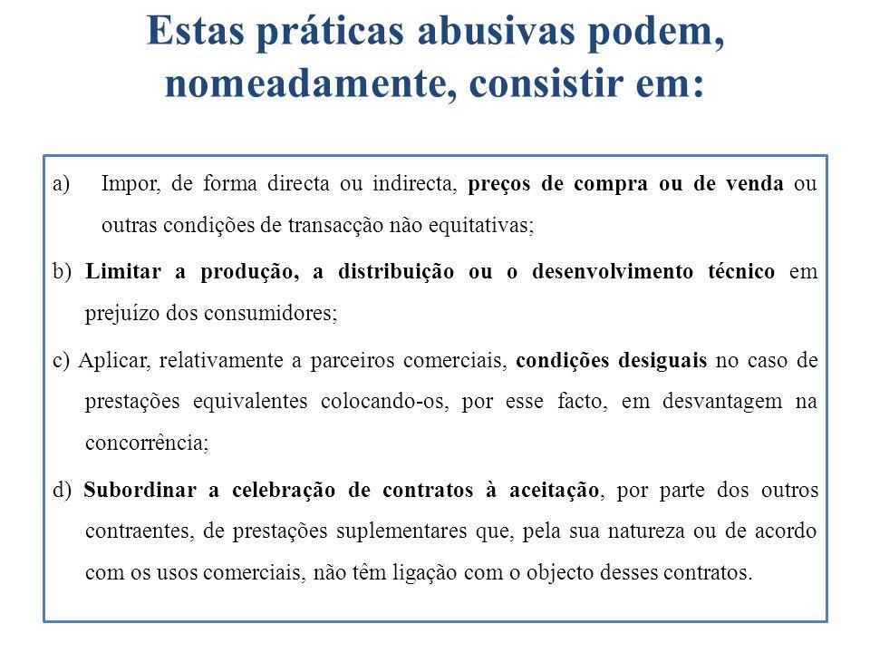 Estas práticas abusivas podem, nomeadamente, consistir em: a)Impor, de forma directa ou indirecta, preços de compra ou de venda ou outras condições de