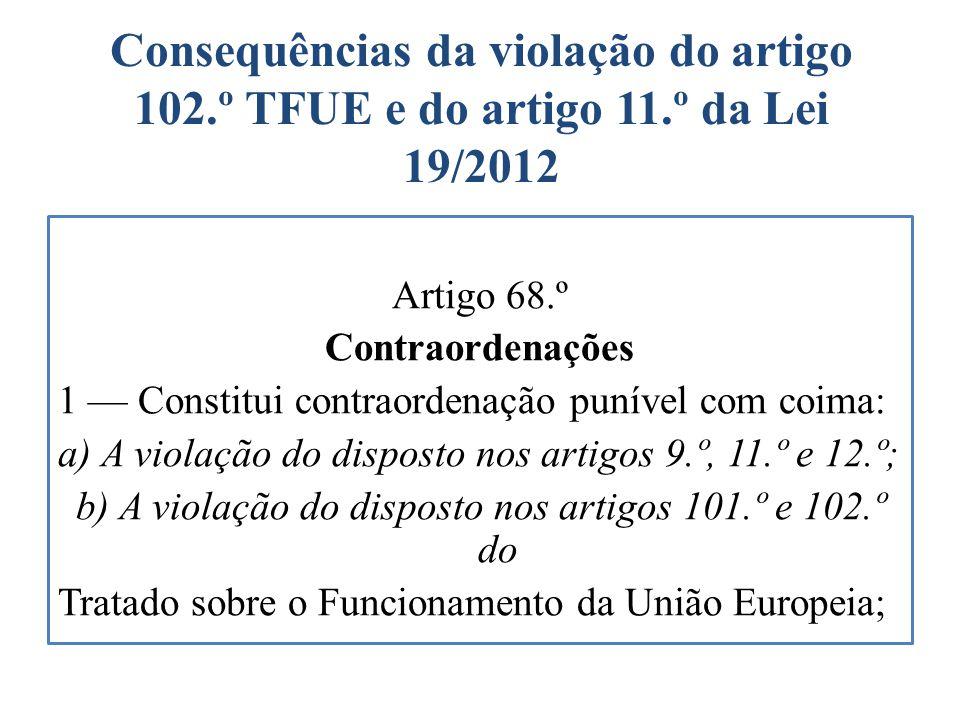 Consequências da violação do artigo 102.º TFUE e do artigo 11.º da Lei 19/2012 Artigo 68.º Contraordenações 1 Constitui contraordenação punível com co