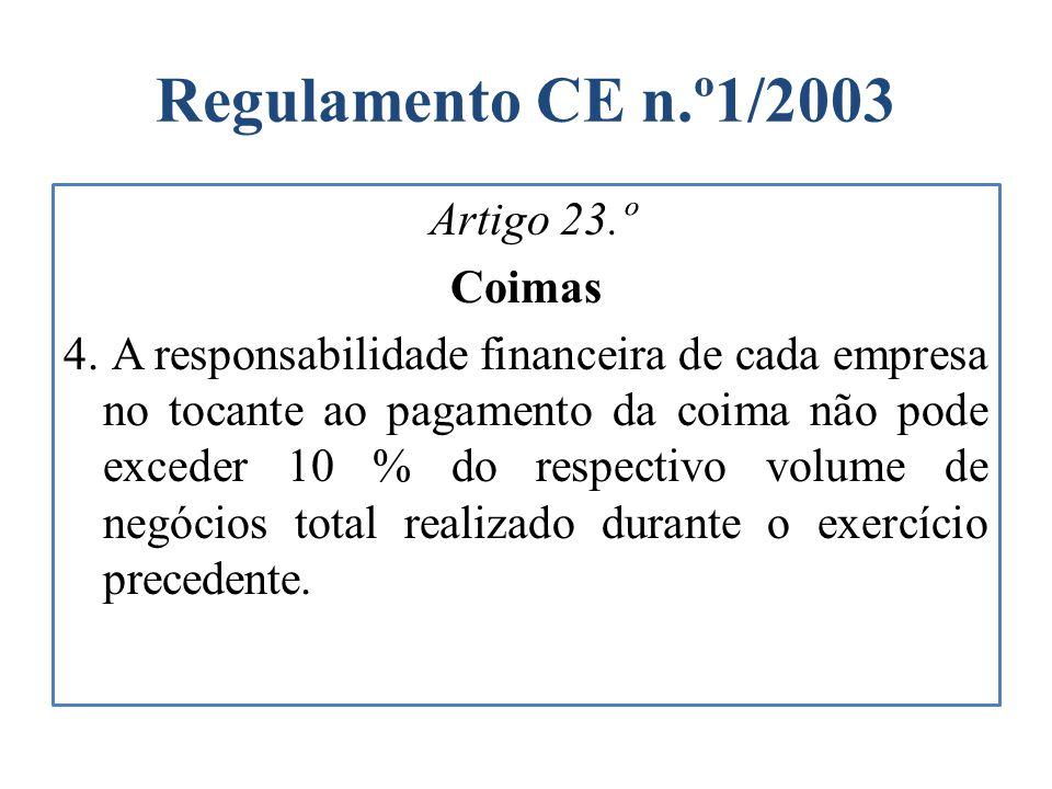 Regulamento CE n.º1/2003 Artigo 23.º Coimas 4. A responsabilidade financeira de cada empresa no tocante ao pagamento da coima não pode exceder 10 % do