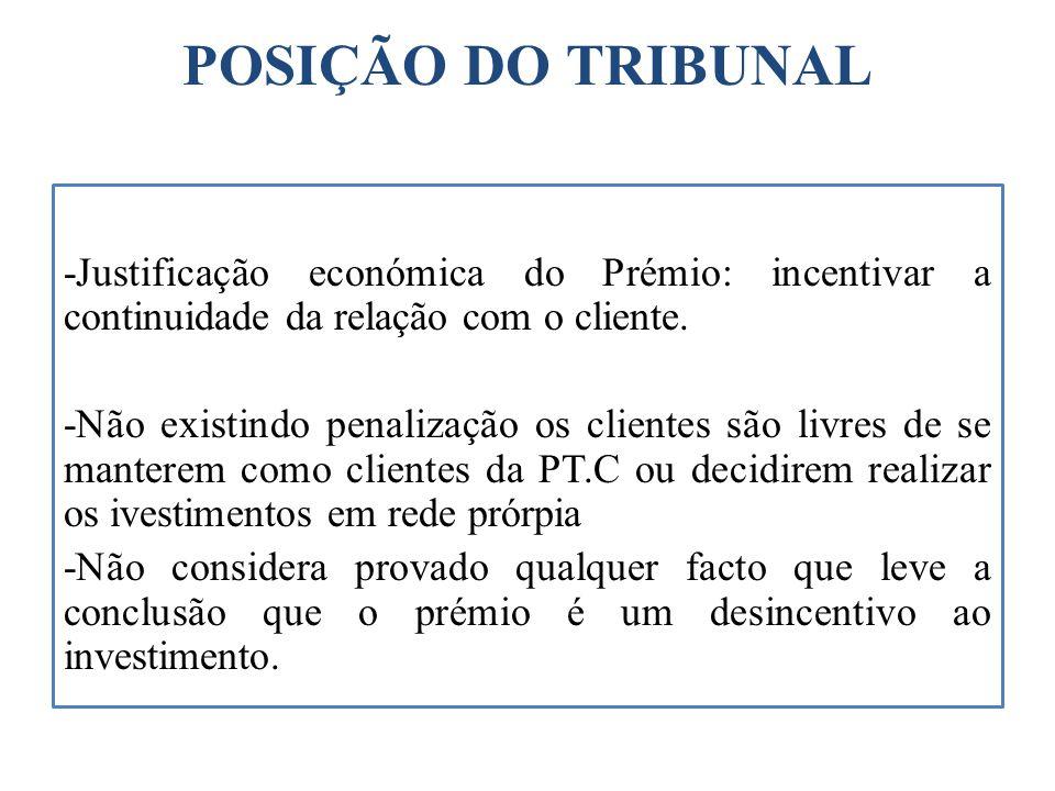 POSIÇÃO DO TRIBUNAL -Justificação económica do Prémio: incentivar a continuidade da relação com o cliente. -Não existindo penalização os clientes são