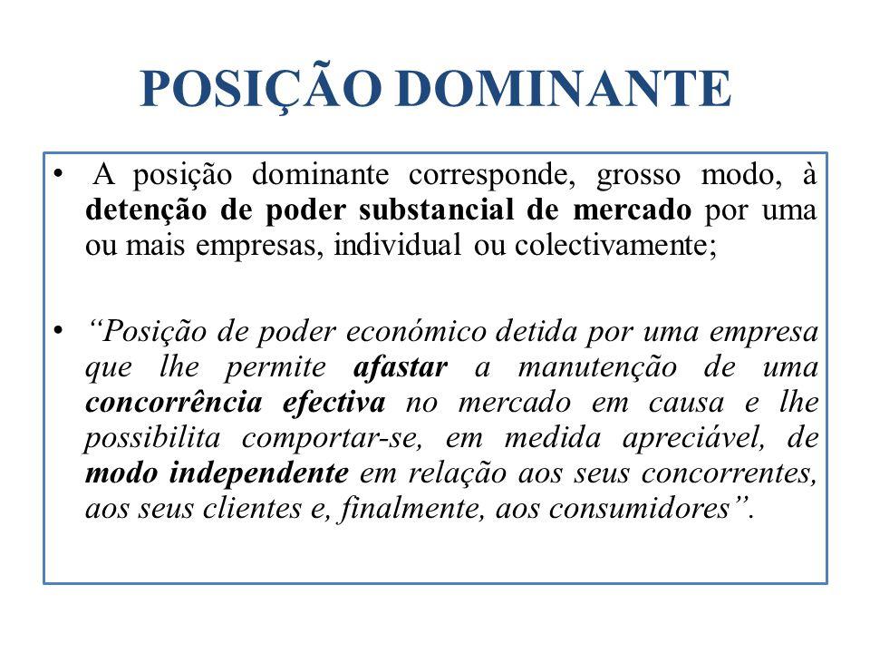 POSIÇÃO DOMINANTE A posição dominante corresponde, grosso modo, à detenção de poder substancial de mercado por uma ou mais empresas, individual ou col