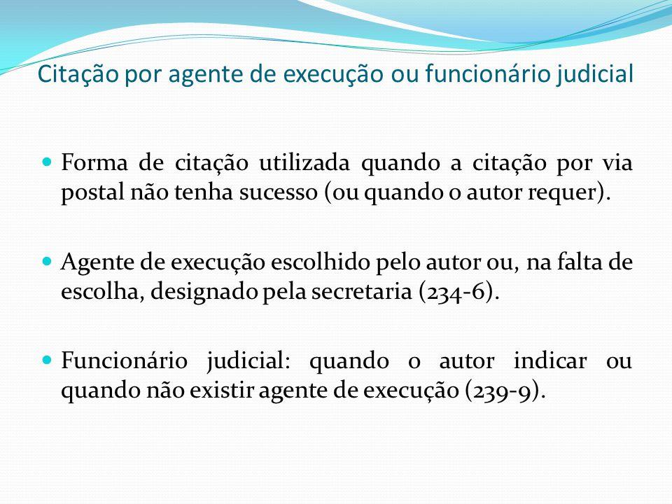 Citação por agente de execução ou funcionário judicial Forma de citação utilizada quando a citação por via postal não tenha sucesso (ou quando o autor requer).