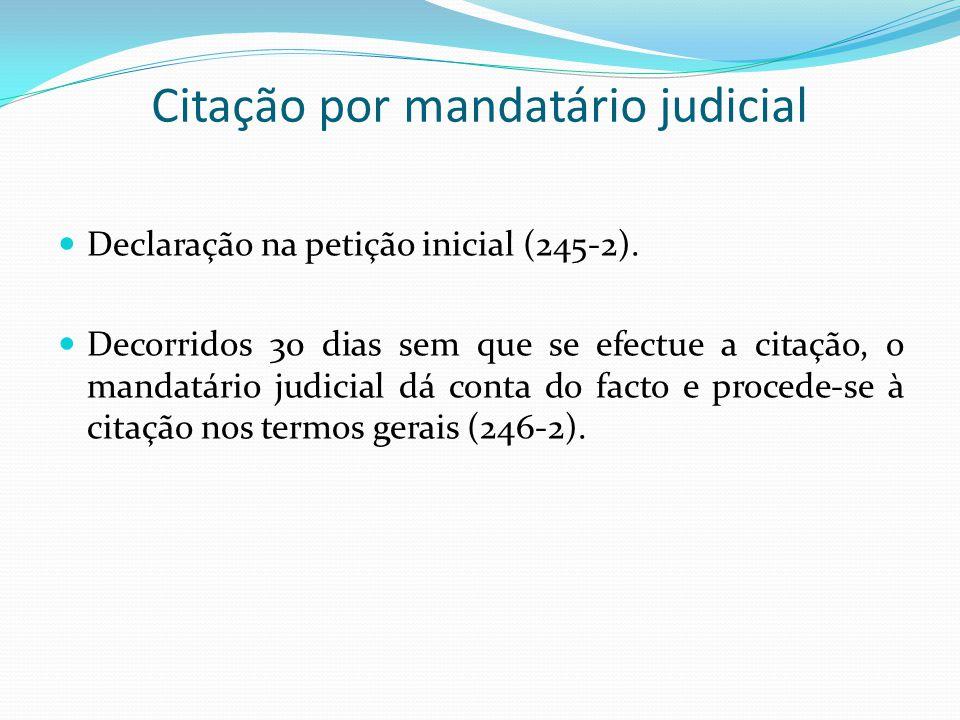Citação por mandatário judicial Declaração na petição inicial (245-2). Decorridos 30 dias sem que se efectue a citação, o mandatário judicial dá conta