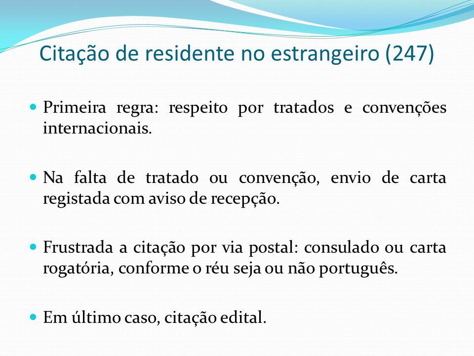 Citação de residente no estrangeiro (247) Primeira regra: respeito por tratados e convenções internacionais. Na falta de tratado ou convenção, envio d