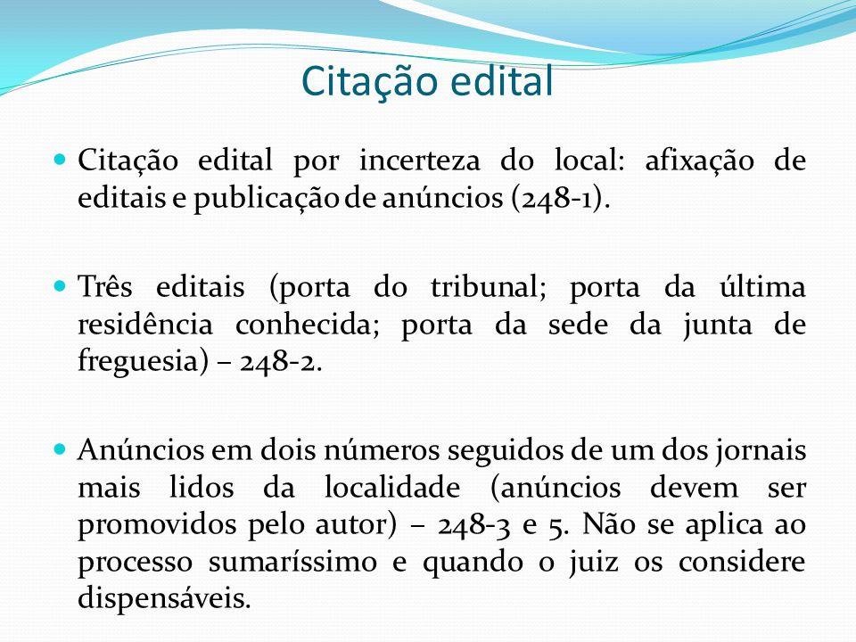 Citação edital Citação edital por incerteza do local: afixação de editais e publicação de anúncios (248-1). Três editais (porta do tribunal; porta da