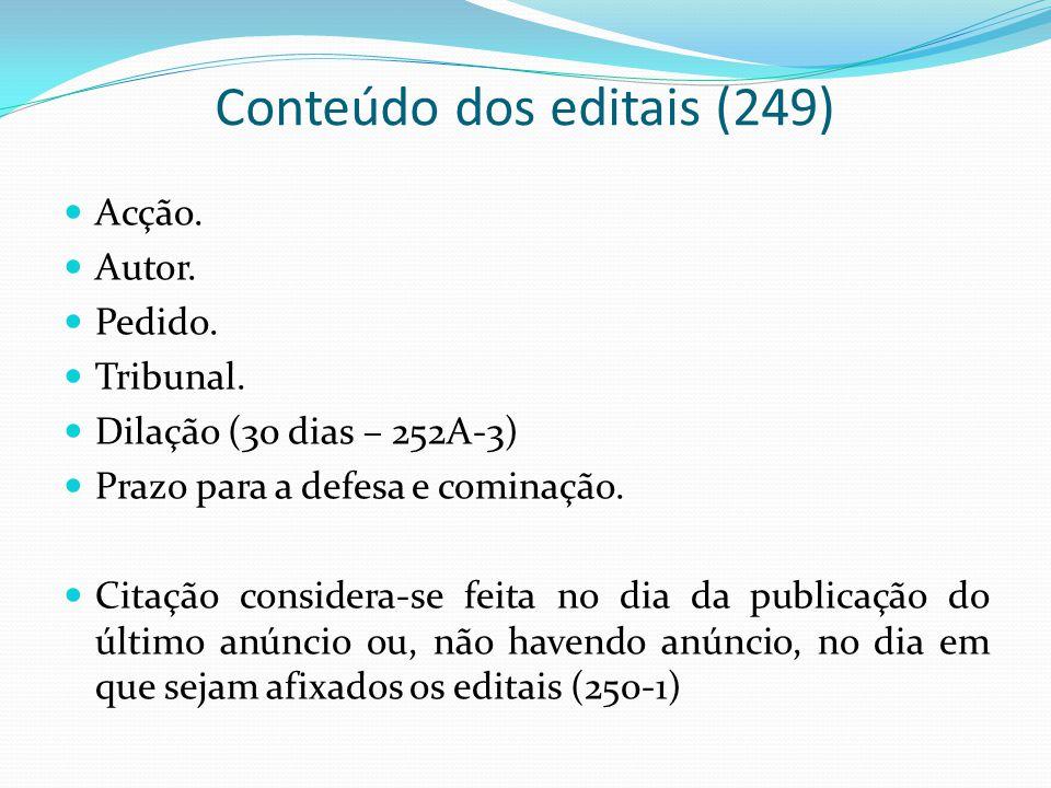 Conteúdo dos editais (249) Acção. Autor. Pedido. Tribunal. Dilação (30 dias – 252A-3) Prazo para a defesa e cominação. Citação considera-se feita no d