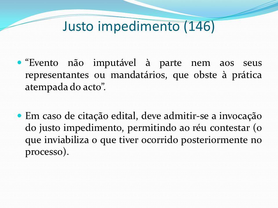 Justo impedimento (146) Evento não imputável à parte nem aos seus representantes ou mandatários, que obste à prática atempada do acto. Em caso de cita