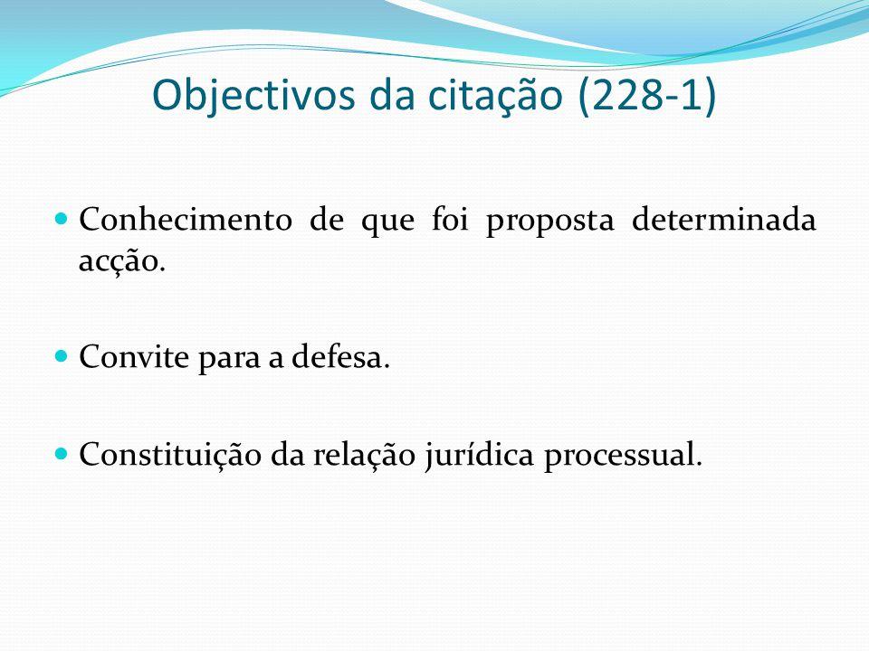 Objectivos da citação (228-1) Conhecimento de que foi proposta determinada acção. Convite para a defesa. Constituição da relação jurídica processual.