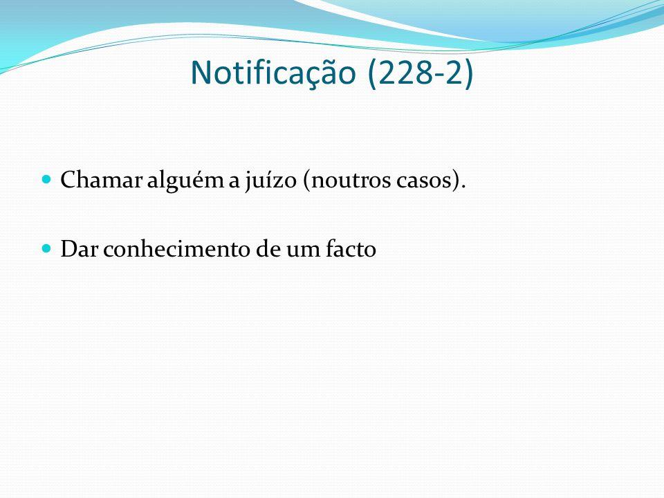 Notificação (228-2) Chamar alguém a juízo (noutros casos). Dar conhecimento de um facto