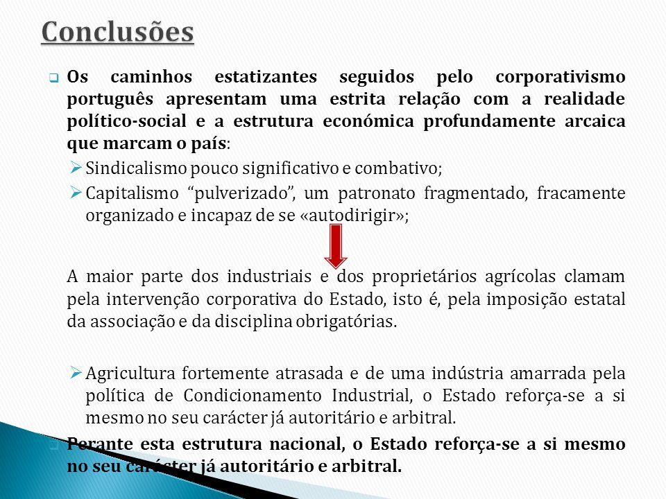 Os caminhos estatizantes seguidos pelo corporativismo português apresentam uma estrita relação com a realidade político-social e a estrutura económica