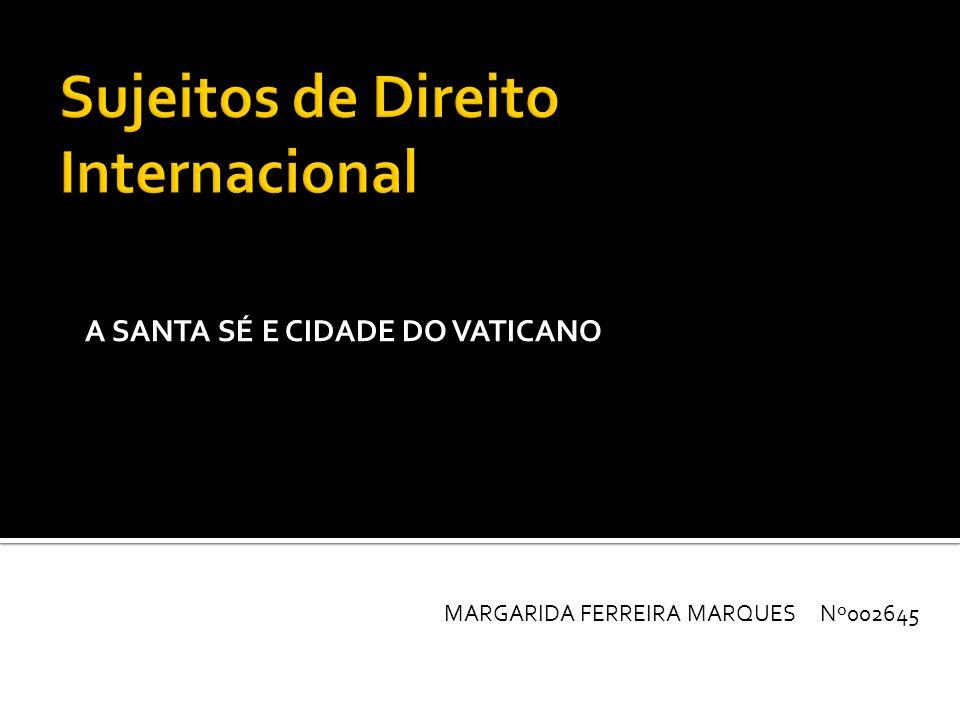 A SANTA SÉ E CIDADE DO VATICANO MARGARIDA FERREIRA MARQUES Nº002645