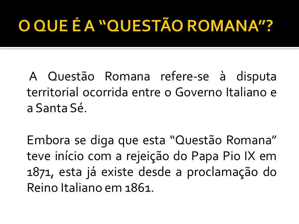A Questão Romana refere-se à disputa territorial ocorrida entre o Governo Italiano e a Santa Sé. Embora se diga que esta Questão Romana teve início co