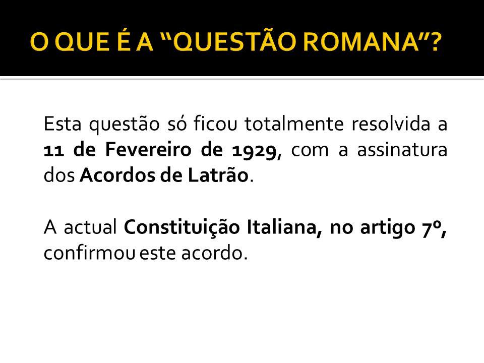 Esta questão só ficou totalmente resolvida a 11 de Fevereiro de 1929, com a assinatura dos Acordos de Latrão. A actual Constituição Italiana, no artig