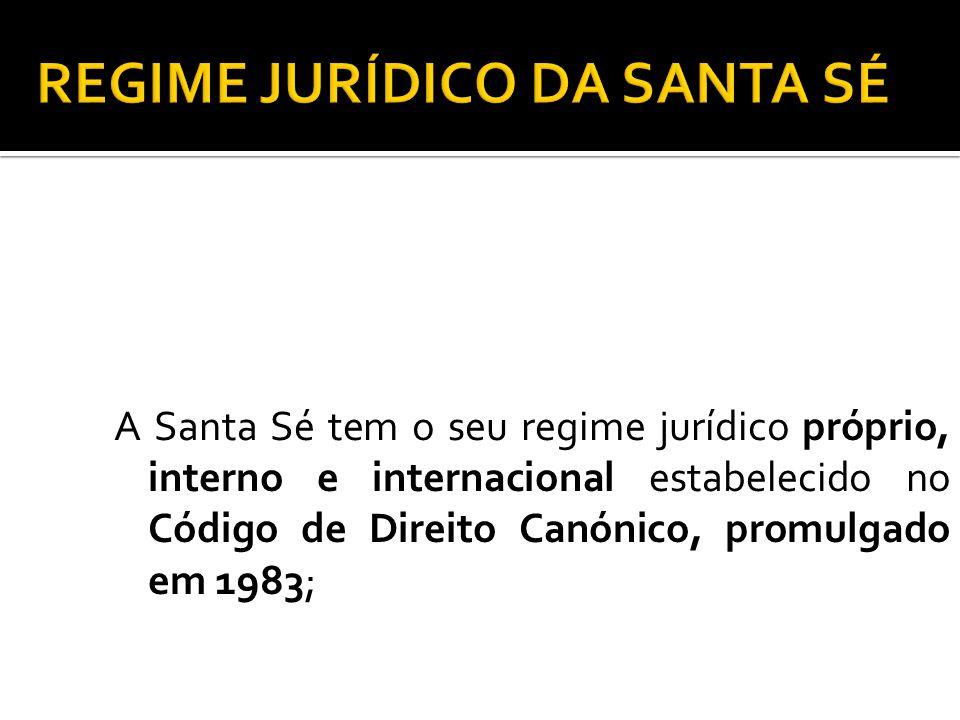 A Santa Sé tem o seu regime jurídico próprio, interno e internacional estabelecido no Código de Direito Canónico, promulgado em 1983;