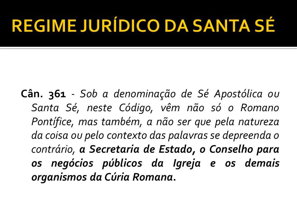 Cân. 361 - Sob a denominação de Sé Apostólica ou Santa Sé, neste Código, vêm não só o Romano Pontífice, mas também, a não ser que pela natureza da coi