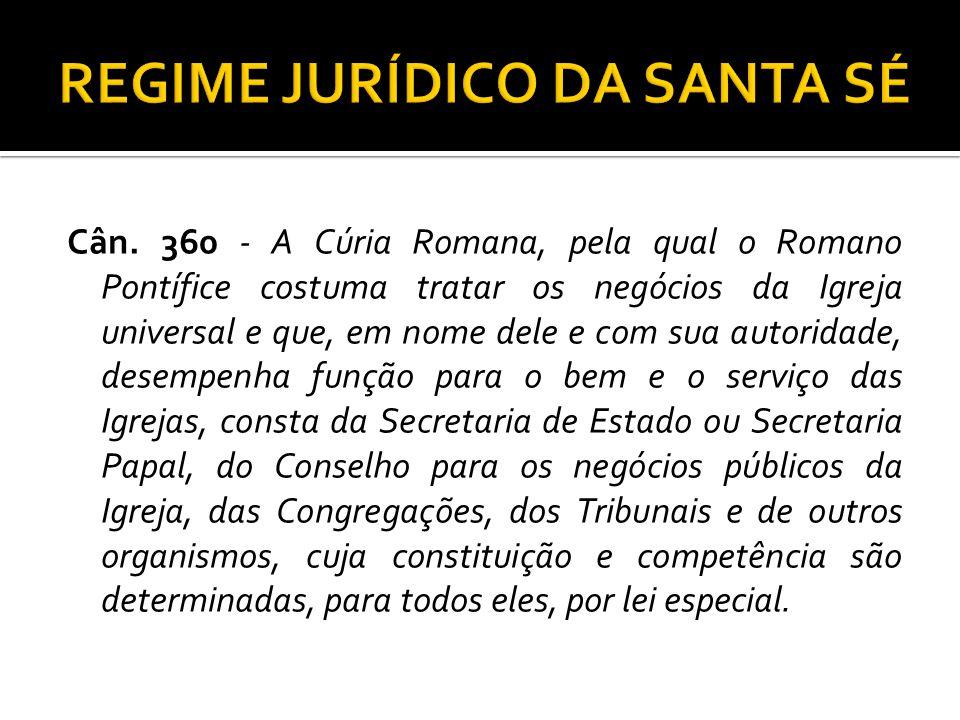 Cân. 360 - A Cúria Romana, pela qual o Romano Pontífice costuma tratar os negócios da Igreja universal e que, em nome dele e com sua autoridade, desem