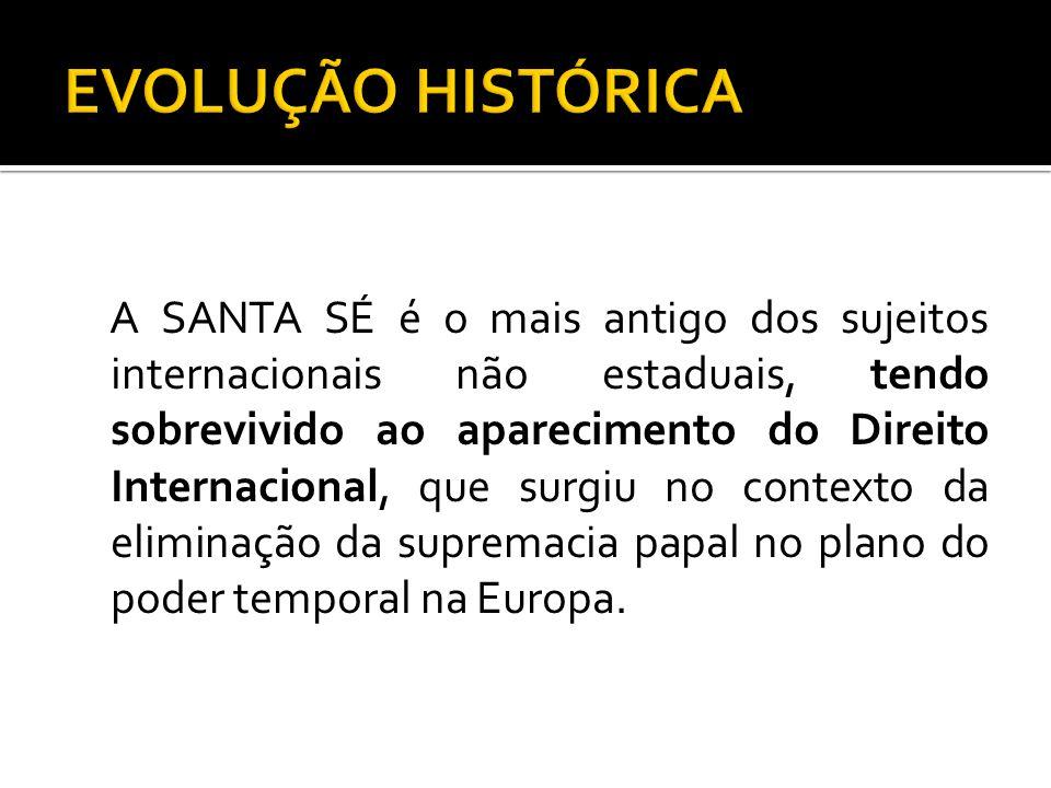 A SANTA SÉ é o mais antigo dos sujeitos internacionais não estaduais, tendo sobrevivido ao aparecimento do Direito Internacional, que surgiu no contex