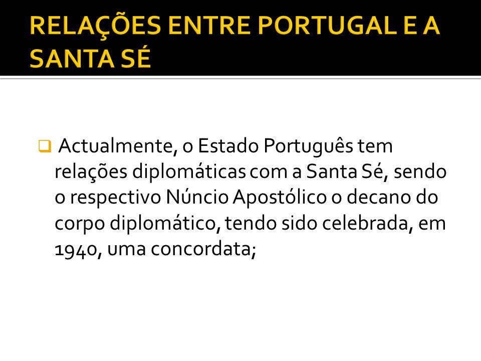 Actualmente, o Estado Português tem relações diplomáticas com a Santa Sé, sendo o respectivo Núncio Apostólico o decano do corpo diplomático, tendo si
