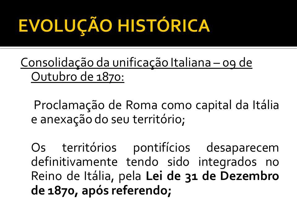 Consolidação da unificação Italiana – 09 de Outubro de 1870: Proclamação de Roma como capital da Itália e anexação do seu território; Os territórios p