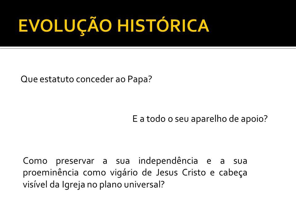 Que estatuto conceder ao Papa? E a todo o seu aparelho de apoio? Como preservar a sua independência e a sua proeminência como vigário de Jesus Cristo