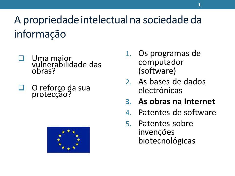 A propriedade intelectual na sociedade da informação Uma maior vulnerabilidade das obras? O reforço da sua protecção? 1. Os programas de computador (s