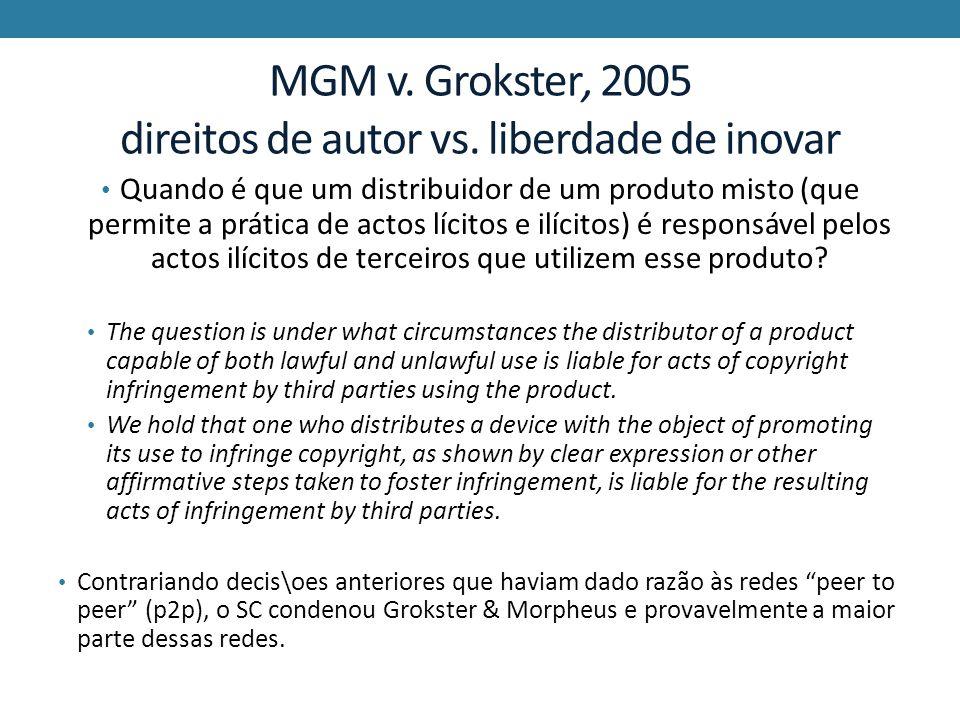 MGM v. Grokster, 2005 direitos de autor vs. liberdade de inovar Quando é que um distribuidor de um produto misto (que permite a prática de actos lícit
