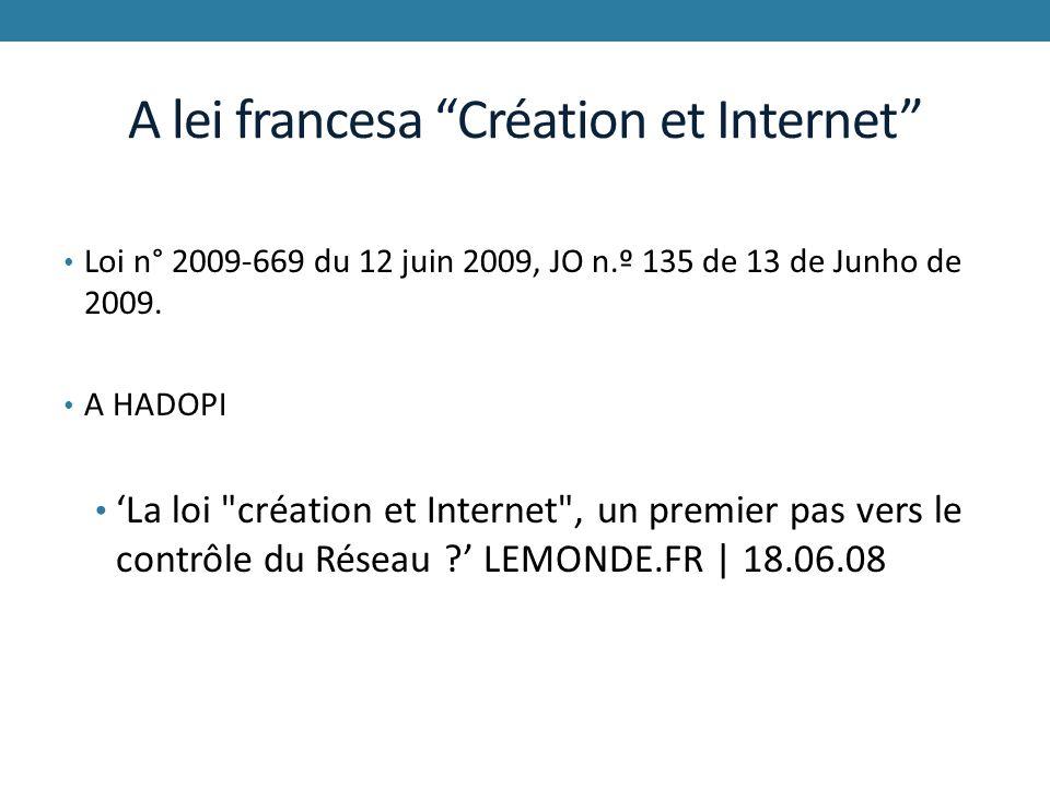 A lei francesa Création et Internet Loi n° 2009-669 du 12 juin 2009, JO n.º 135 de 13 de Junho de 2009. A HADOPI La loi