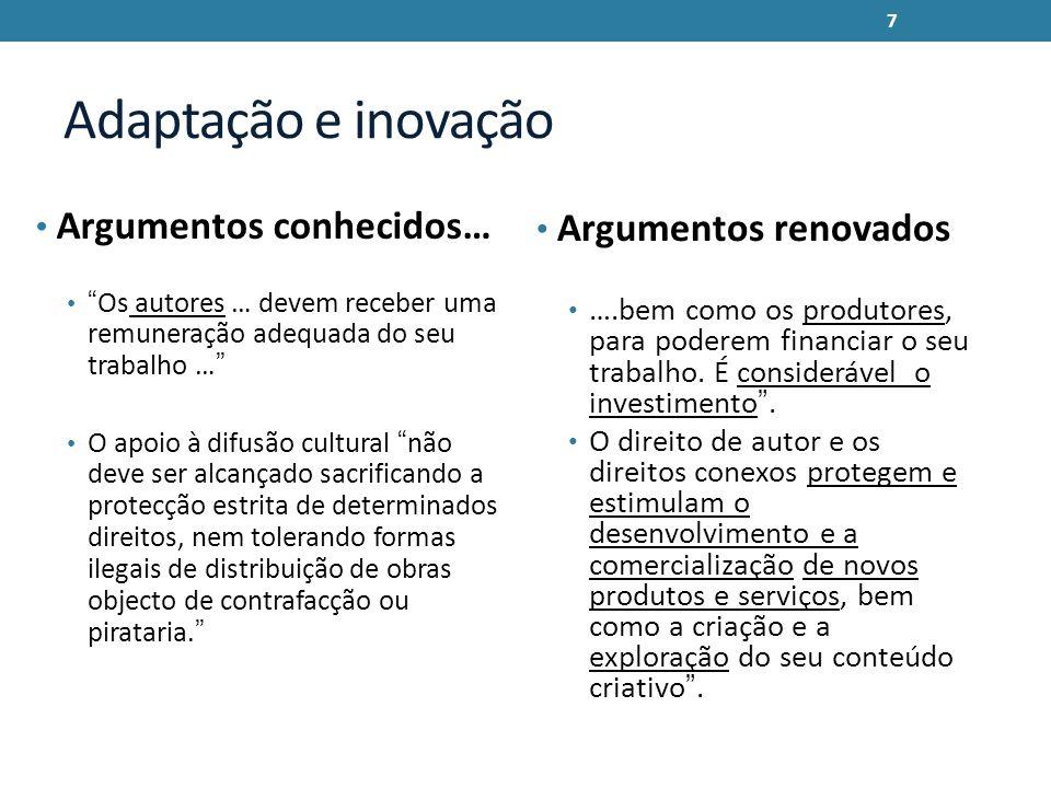 Adaptação e inovação Argumentos conhecidos… Os autores … devem receber uma remuneração adequada do seu trabalho … O apoio à difusão cultural não deve