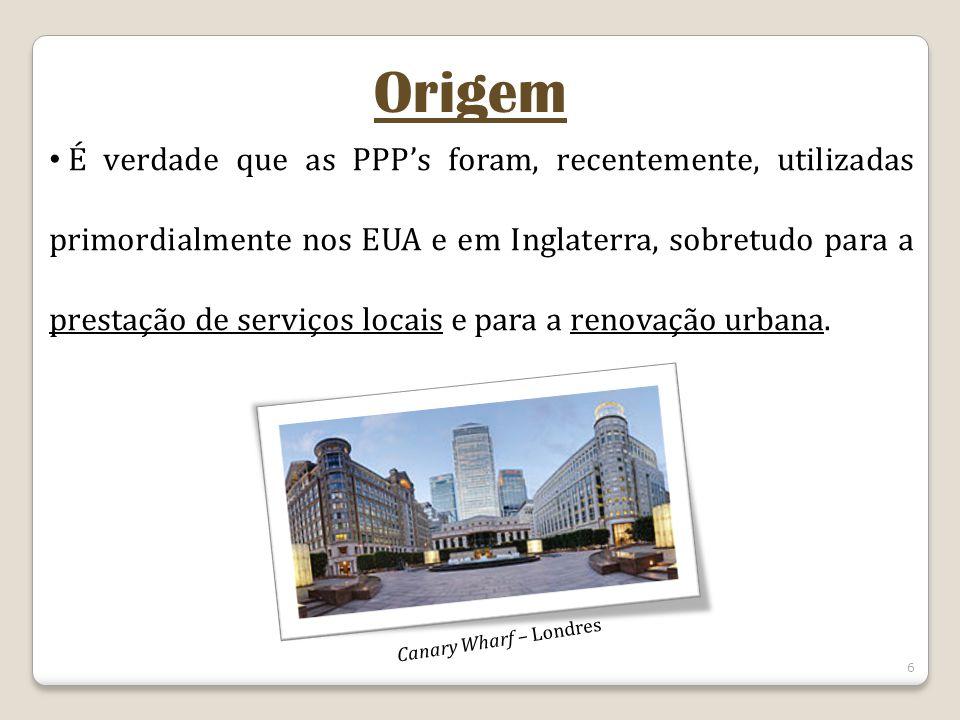 6 É verdade que as PPPs foram, recentemente, utilizadas primordialmente nos EUA e em Inglaterra, sobretudo para a prestação de serviços locais e para a renovação urbana.