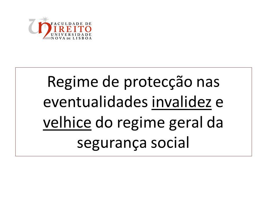 Regime de protecção nas eventualidades invalidez e velhice do regime geral da segurança social