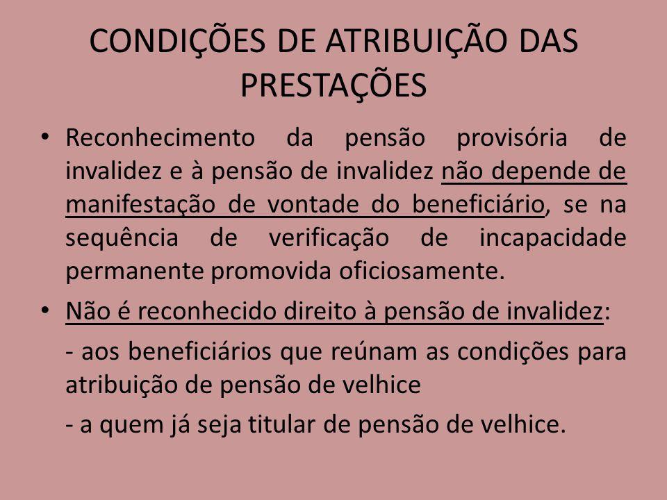 CONDIÇÕES DE ATRIBUIÇÃO DAS PRESTAÇÕES Reconhecimento da pensão provisória de invalidez e à pensão de invalidez não depende de manifestação de vontade