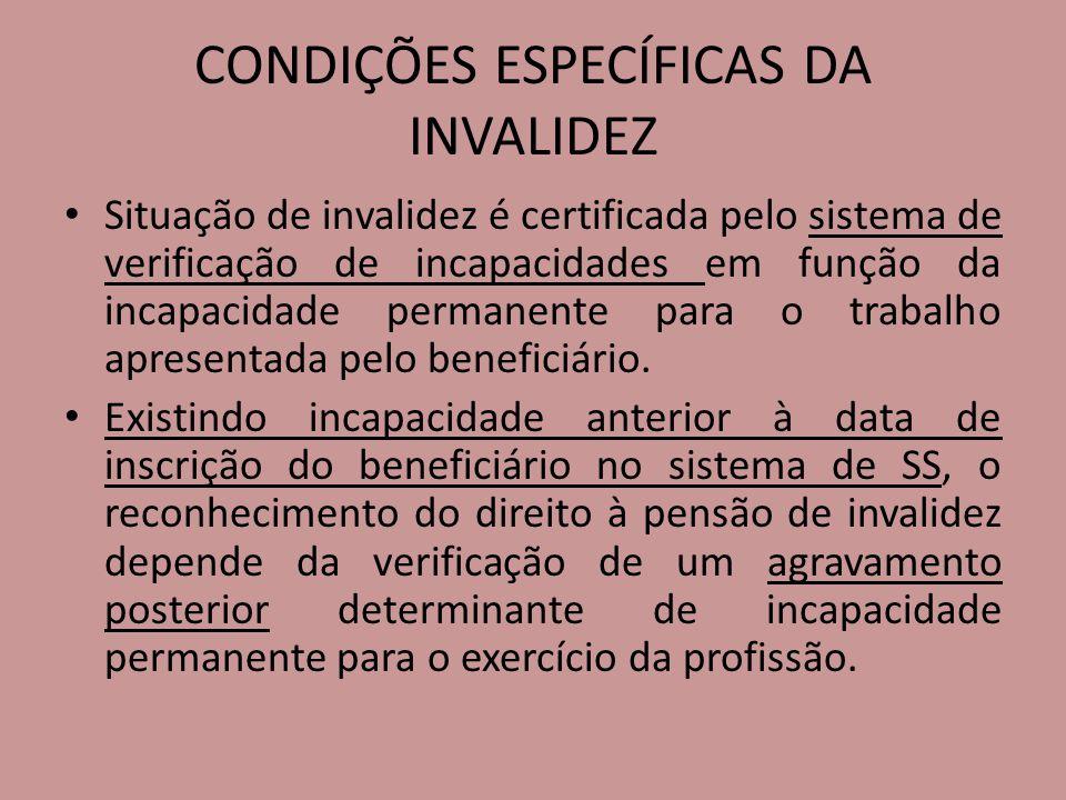 CONDIÇÕES ESPECÍFICAS DA INVALIDEZ Situação de invalidez é certificada pelo sistema de verificação de incapacidades em função da incapacidade permanen